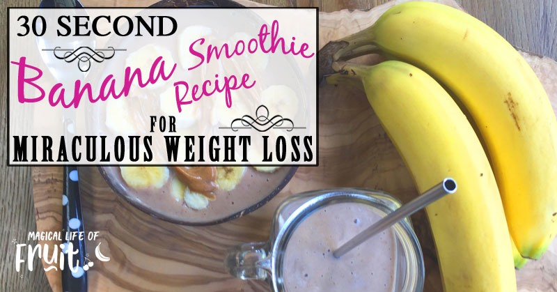 30 Second Banana Smoothie Recipe For MIRACULOUS Weight Loss