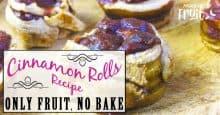 Cinnamon Rolls Recipe (ONLY FRUIT, NO BAKE)