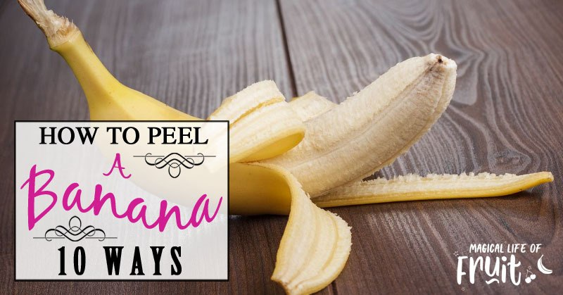 How To Peel A Banana (10 Ways)