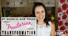 My story - My magical raw vegan fruitarian transformation